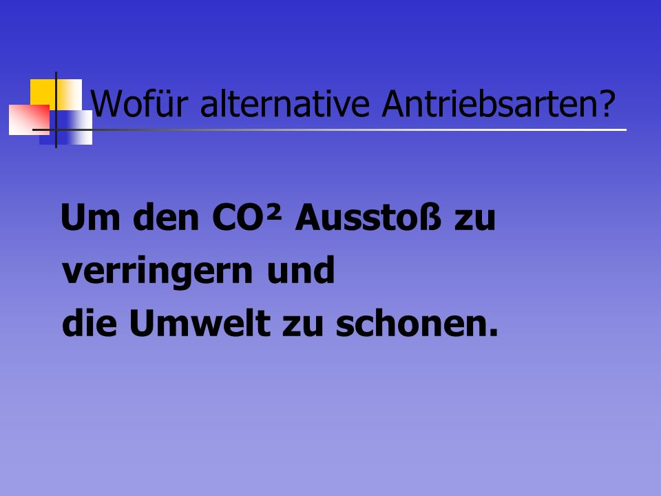 Wofür alternative Antriebsarten? Um den CO² Ausstoß zu verringern und die Umwelt zu schonen.