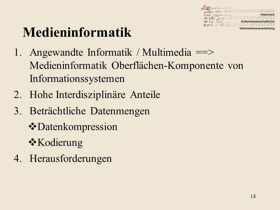 1.Angewandte Informatik / Multimedia ==> Medieninformatik Oberflächen-Komponente von Informationssystemen 2.Hohe Interdisziplinäre Anteile 3.Beträchtl