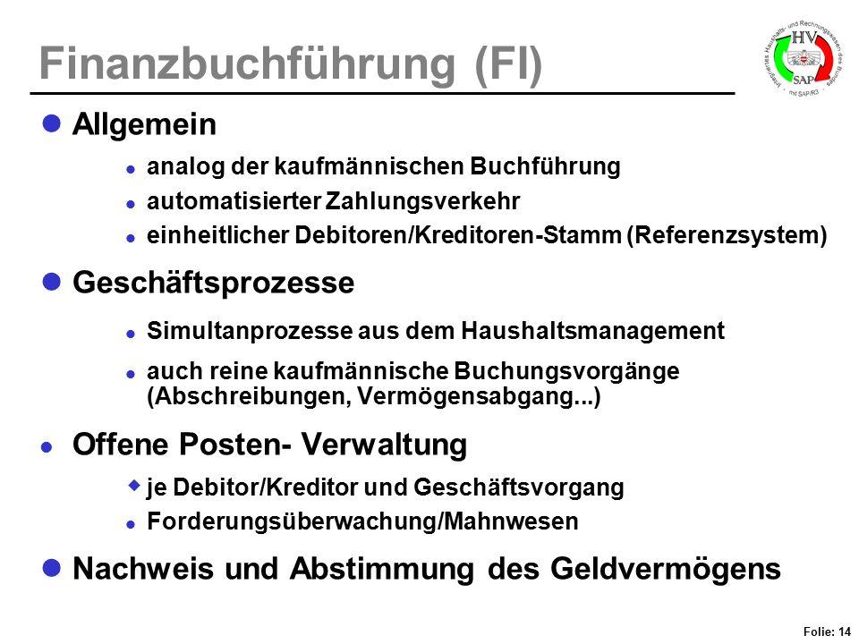 Folie: 14 Finanzbuchführung (FI) Allgemein analog der kaufmännischen Buchführung automatisierter Zahlungsverkehr einheitlicher Debitoren/Kreditoren-St