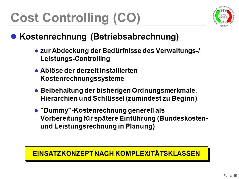 Folie: 16 Cost Controlling (CO) Kostenrechnung (Betriebsabrechnung) zur Abdeckung der Bedürfnisse des Verwaltungs-/ Leistungs-Controlling Ablöse der d