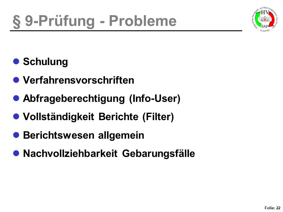 Folie: 22 § 9-Prüfung - Probleme Schulung Verfahrensvorschriften Abfrageberechtigung (Info-User) Vollständigkeit Berichte (Filter) Berichtswesen allge