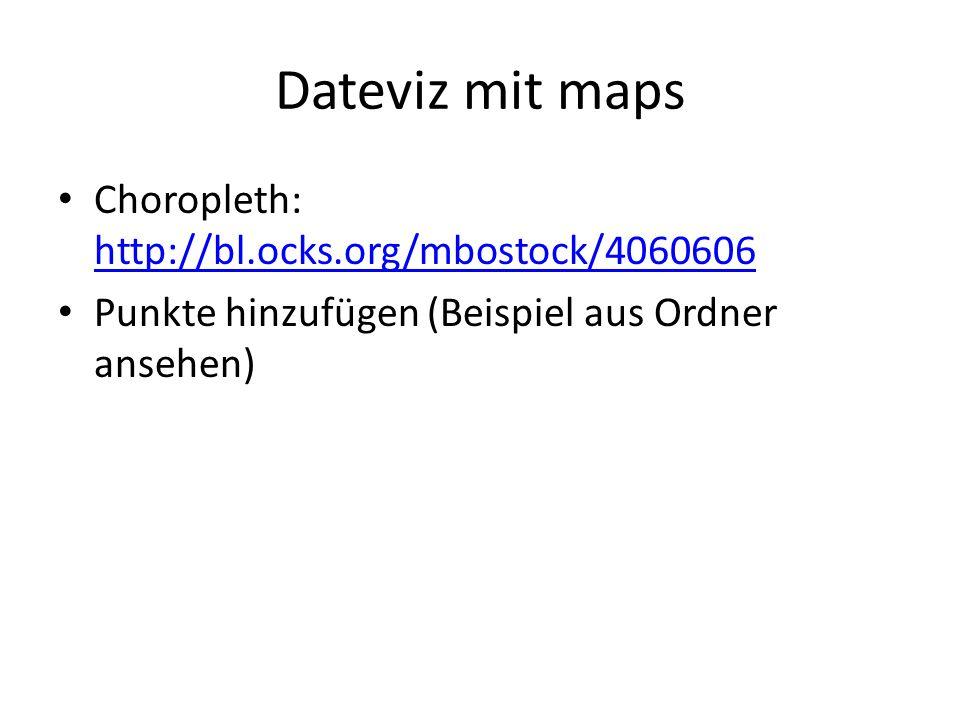 Dateviz mit maps Choropleth: http://bl.ocks.org/mbostock/4060606 http://bl.ocks.org/mbostock/4060606 Punkte hinzufügen (Beispiel aus Ordner ansehen)