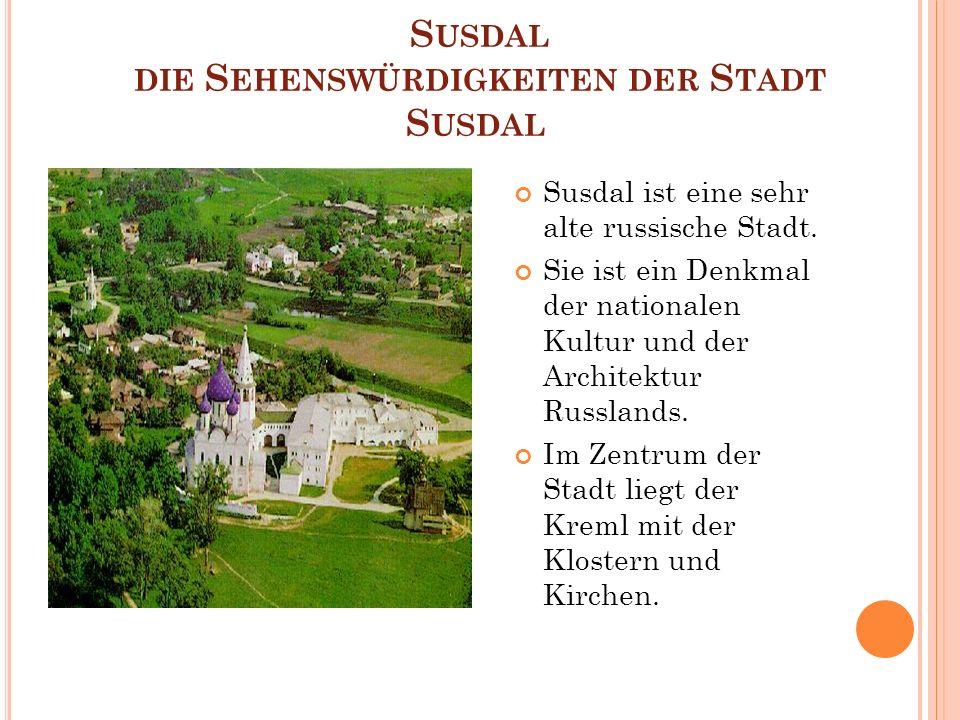 S USDAL DIE S EHENSWÜRDIGKEITEN DER S TADT S USDAL Susdal ist eine sehr alte russische Stadt.