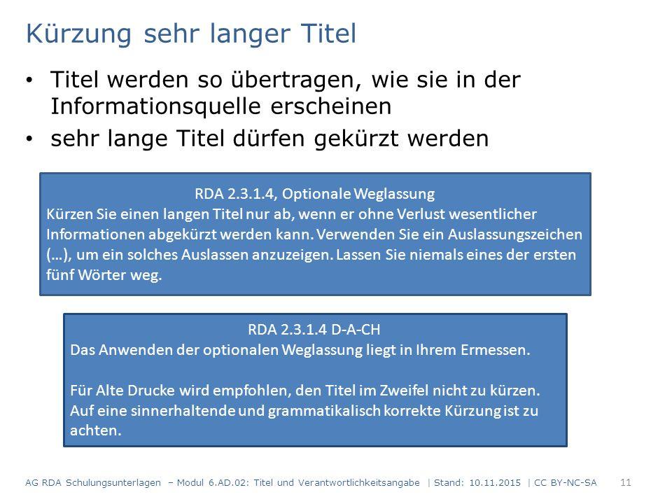 Kürzung sehr langer Titel Titel werden so übertragen, wie sie in der Informationsquelle erscheinen sehr lange Titel dürfen gekürzt werden RDA 2.3.1.4,