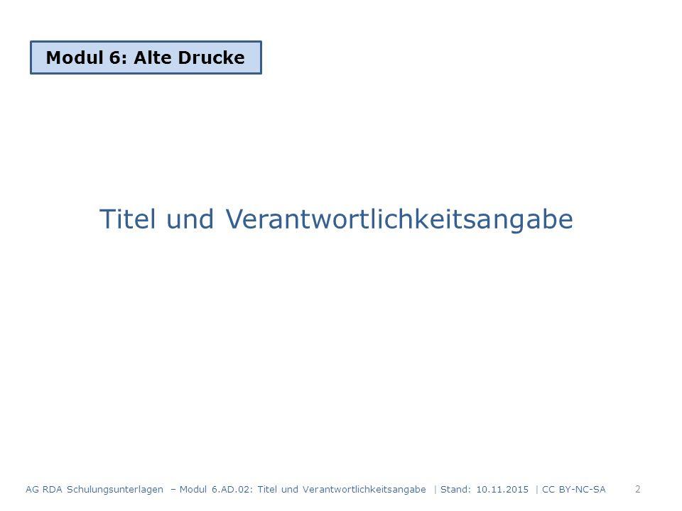 Titel und Verantwortlichkeitsangabe Modul 6: Alte Drucke AG RDA Schulungsunterlagen – Modul 6.AD.02: Titel und Verantwortlichkeitsangabe | Stand: 10.1