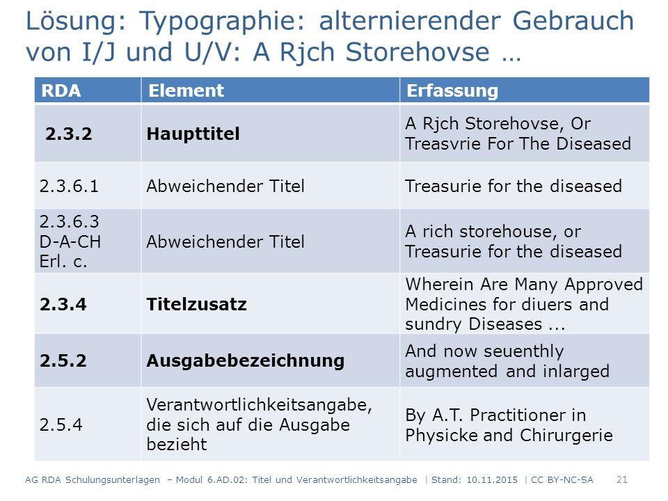 Lösung: Typographie: alternierender Gebrauch von I/J und U/V: A Rjch Storehovse … RDAElementErfassung 2.3.2Haupttitel A Rjch Storehovse, Or Treasvrie