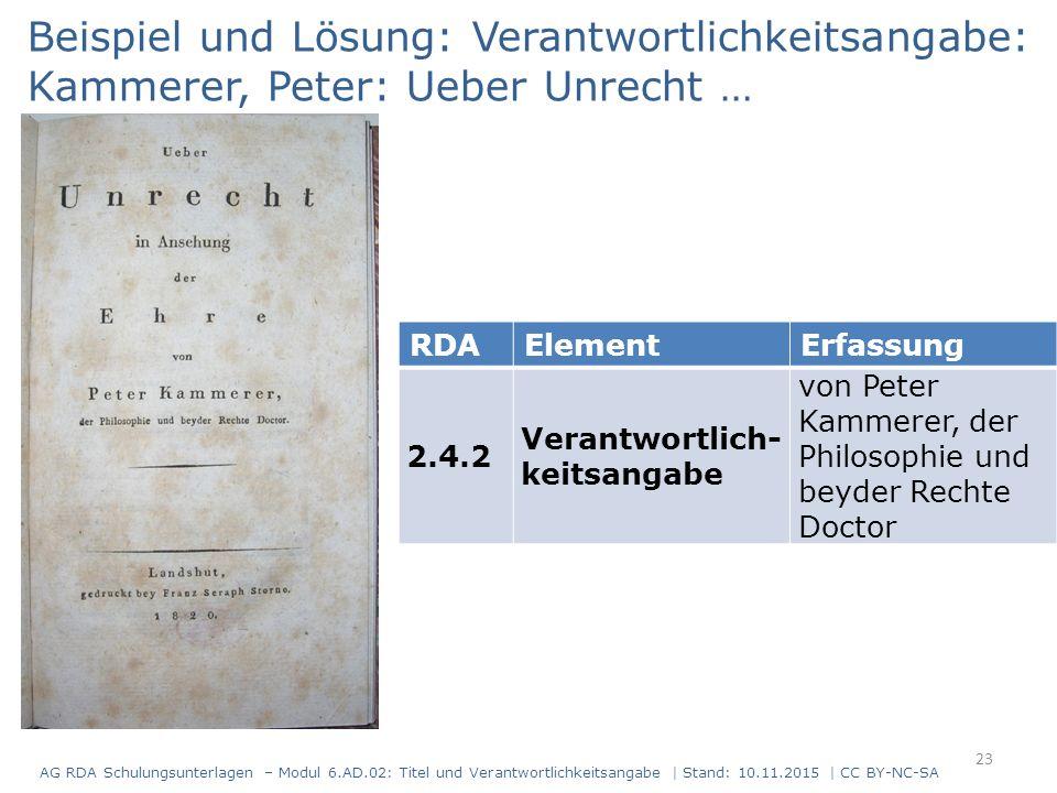 RDAElementErfassung 2.4.2 Verantwortlich- keitsangabe von Peter Kammerer, der Philosophie und beyder Rechte Doctor Beispiel und Lösung: Verantwortlich