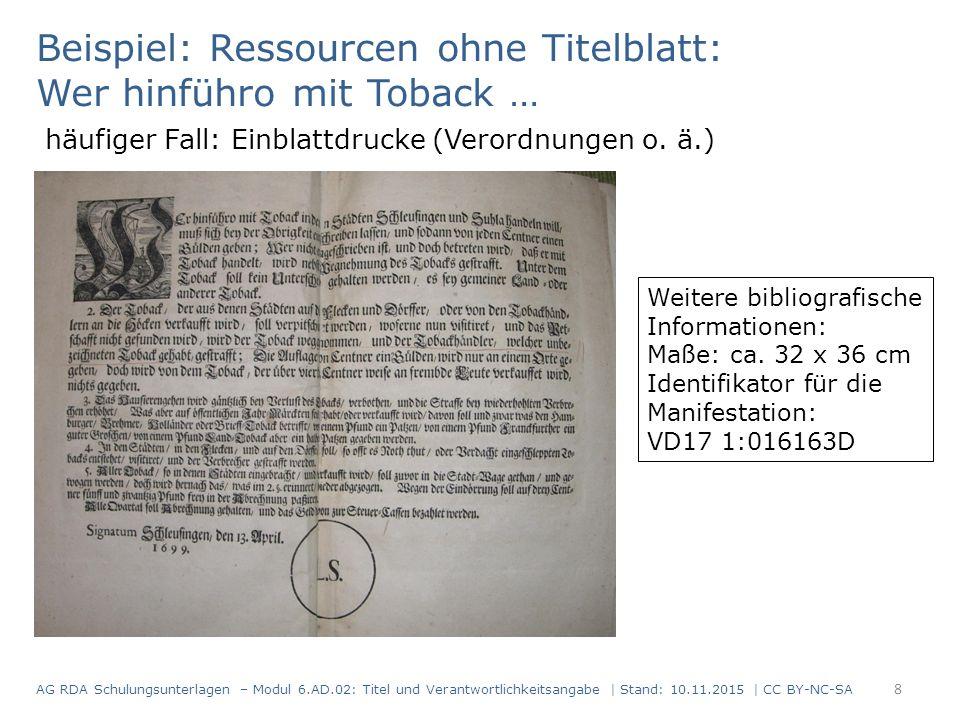 Beispiel: Ressourcen ohne Titelblatt: Wer hinführo mit Toback … häufiger Fall: Einblattdrucke (Verordnungen o. ä.) Weitere bibliografische Information