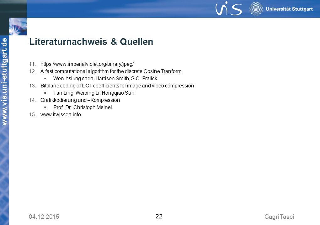www.vis.uni-stuttgart.de Literaturnachweis & Quellen 11.https://www.imperialviolet.org/binary/jpeg/ 12.A fast computational algorithm for the discrete Cosine Tranform  Wen-hsiung chen, Harrison Smith, S.C.