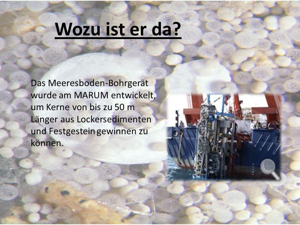 Das Meeresboden-Bohrgerät wurde am MARUM entwickelt, um Kerne von bis zu 50 m Länger aus Lockersedimenten und Festgestein gewinnen zu können. Wozu ist