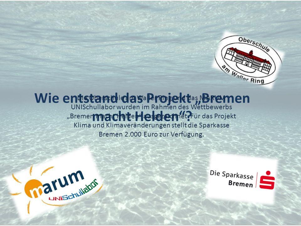 """Wie entstand das Projekt """"Bremen macht Helden""""? Die Oberschule am Waller Ring und das MARUM UNISchullabor wurden im Rahmen des Wettbewerbs """"Bremen mac"""