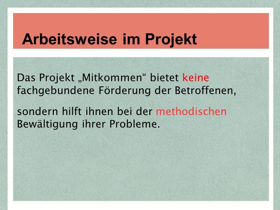 """Das Projekt """"Mitkommen bietet keine fachgebundene Förderung der Betroffenen, sondern hilft ihnen bei der methodischen Bewältigung ihrer Probleme."""