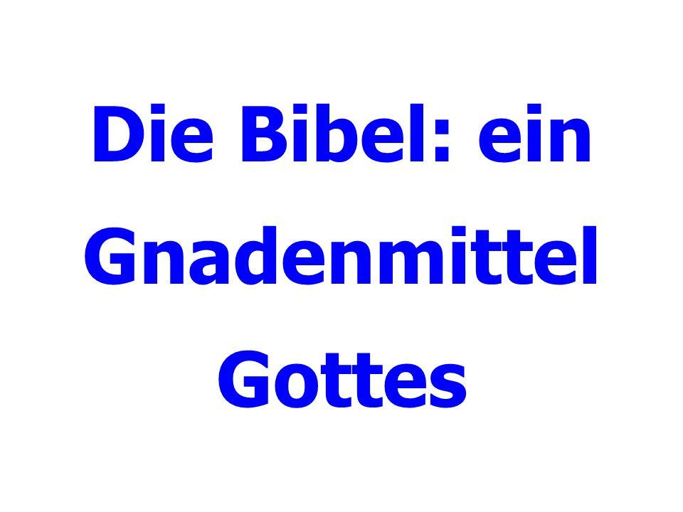 Die Bibel: ein Gnadenmittel Gottes