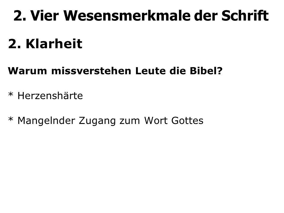 2. Vier Wesensmerkmale der Schrift 2. Klarheit Warum missverstehen Leute die Bibel? * Herzenshärte * Mangelnder Zugang zum Wort Gottes