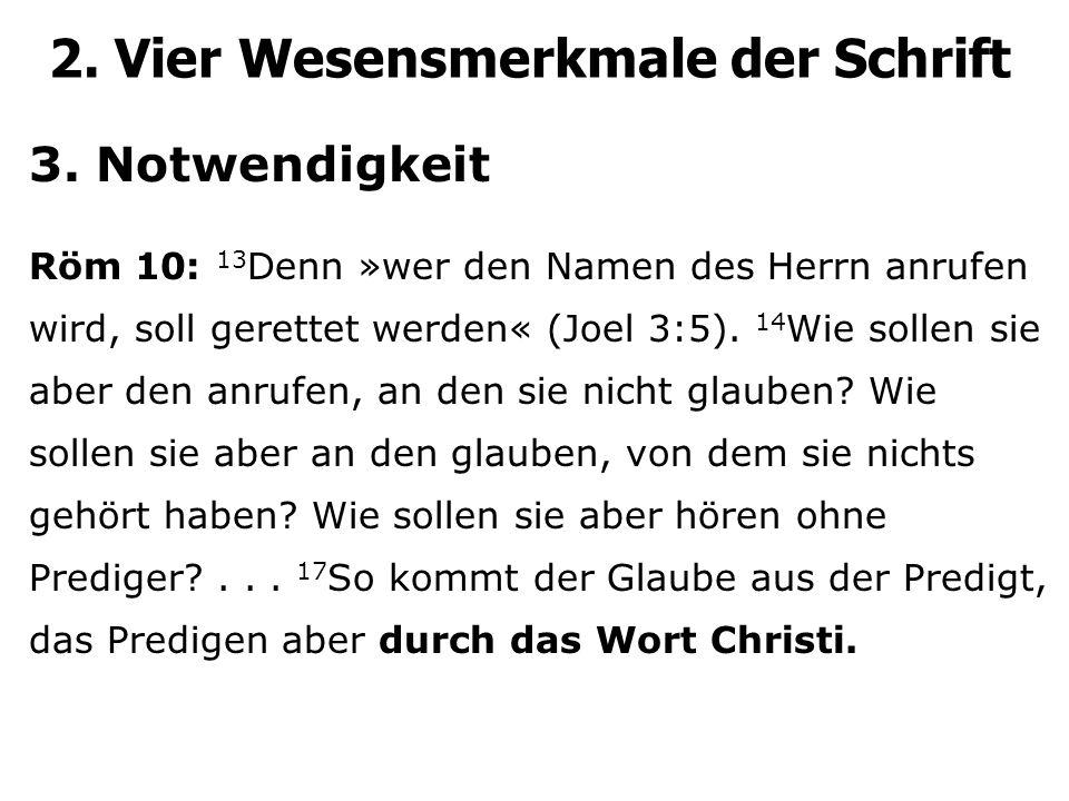 2. Vier Wesensmerkmale der Schrift 3. Notwendigkeit Röm 10: 13 Denn »wer den Namen des Herrn anrufen wird, soll gerettet werden« (Joel 3:5). 14 Wie so