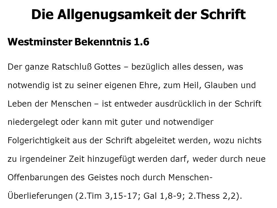 Die Allgenugsamkeit der Schrift Westminster Bekenntnis 1.6 Der ganze Ratschluß Gottes – bezüglich alles dessen, was notwendig ist zu seiner eigenen Eh