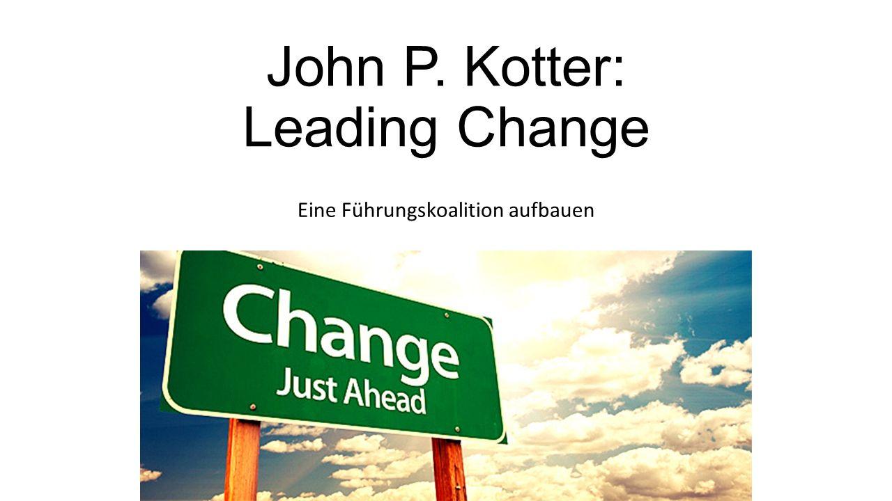 John P. Kotter: Leading Change Eine Führungskoalition aufbauen