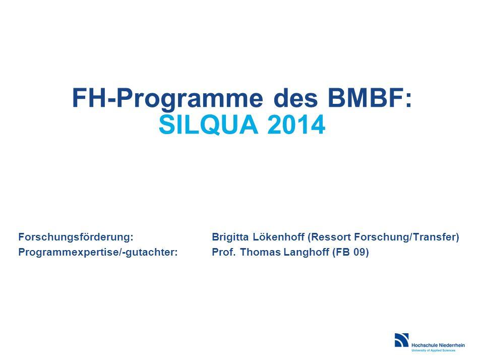 FH-Programme des BMBF: SILQUA 2014 Forschungsförderung:Brigitta Lökenhoff (Ressort Forschung/Transfer) Programmexpertise/-gutachter: Prof. Thomas Lang