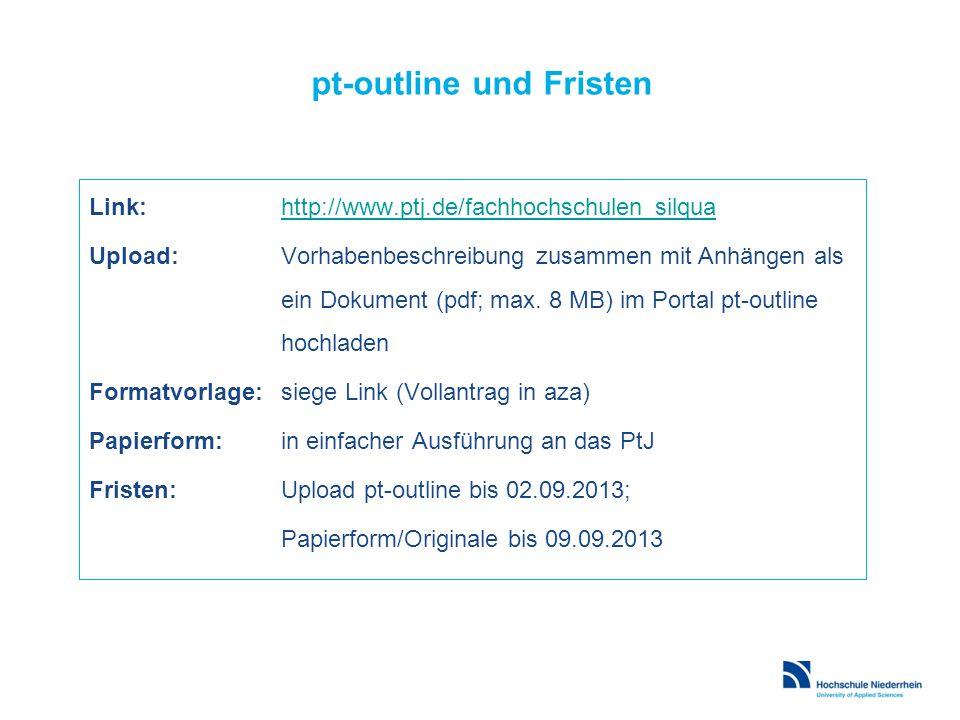 pt-outline und Fristen Link:http://www.ptj.de/fachhochschulen_silquahttp://www.ptj.de/fachhochschulen_silqua Upload: Vorhabenbeschreibung zusammen mit