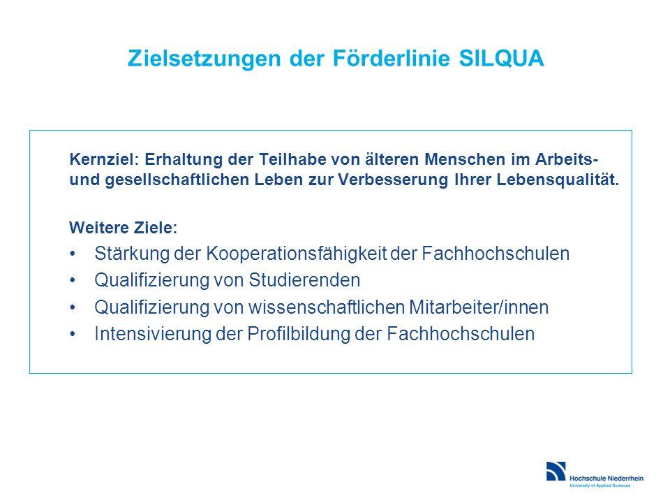 Zielsetzungen der Förderlinie SILQUA Kernziel: Erhaltung der Teilhabe von älteren Menschen im Arbeits- und gesellschaftlichen Leben zur Verbesserung I