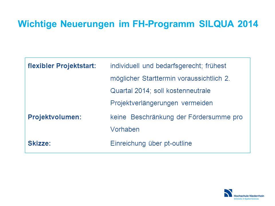 Wichtige Neuerungen im FH-Programm SILQUA 2014 flexibler Projektstart:individuell und bedarfsgerecht; frühest möglicher Starttermin voraussichtlich 2.