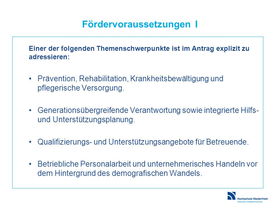 Fördervoraussetzungen I Einer der folgenden Themenschwerpunkte ist im Antrag explizit zu adressieren: Prävention, Rehabilitation, Krankheitsbewältigun