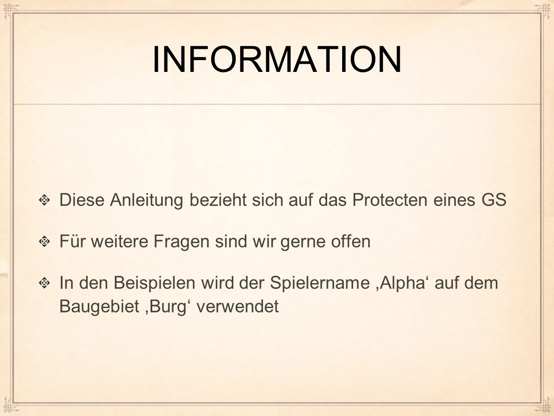 INFORMATION Diese Anleitung bezieht sich auf das Protecten eines GS Für weitere Fragen sind wir gerne offen In den Beispielen wird der Spielername,Alpha' auf dem Baugebiet,Burg' verwendet