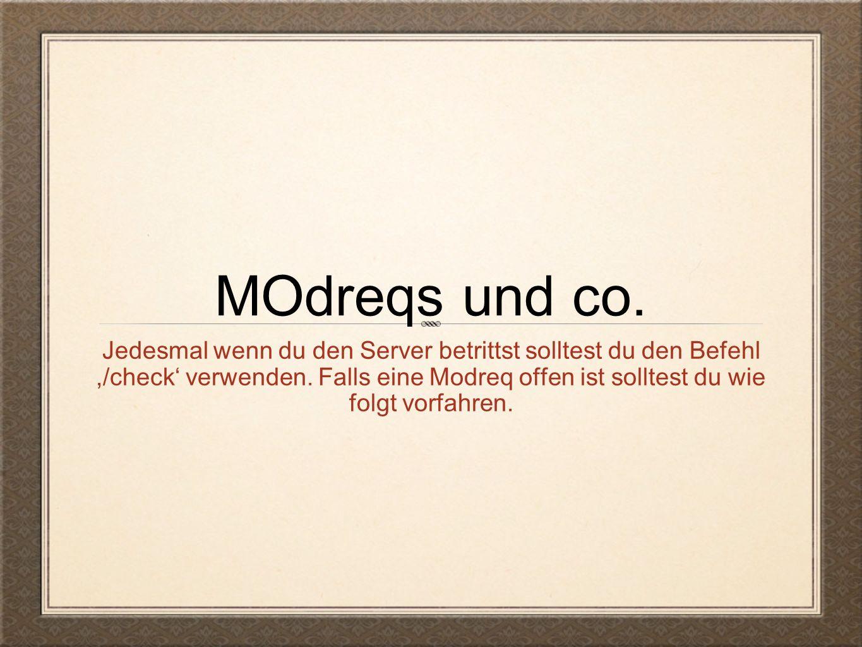 MOdreqs und co. Jedesmal wenn du den Server betrittst solltest du den Befehl,/check' verwenden.