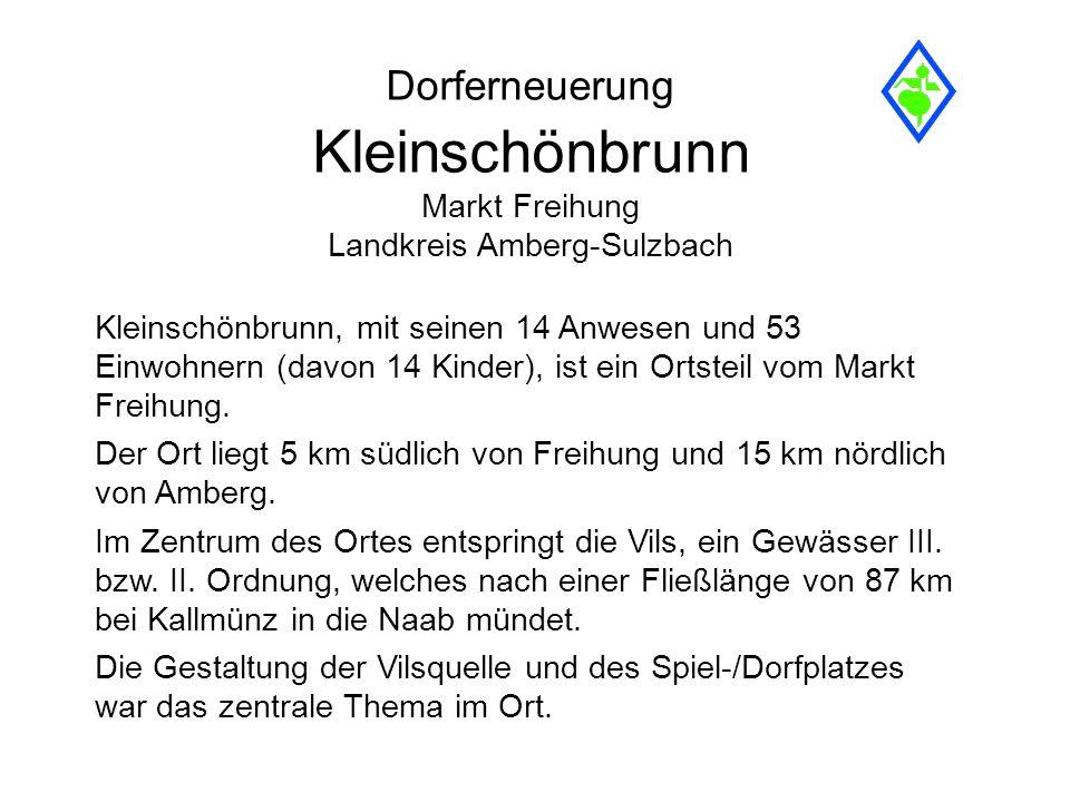 Dorferneuerung Kleinschönbrunn Markt Freihung Landkreis Amberg-Sulzbach Kleinschönbrunn, mit seinen 14 Anwesen und 53 Einwohnern (davon 14 Kinder), is
