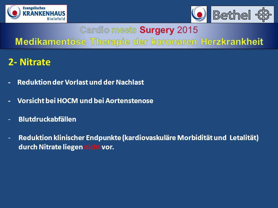 2- Nitrate - Reduktion der Vorlast und der Nachlast - Vorsicht bei HOCM und bei Aortenstenose -Blutdruckabfällen -Reduktion klinischer Endpunkte (kard