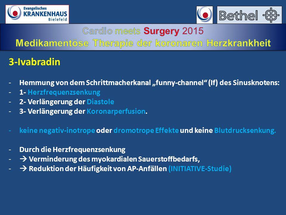 """3-Ivabradin -Hemmung von dem Schrittmacherkanal """"funny-channel"""" (If) des Sinusknotens: -1- Herzfrequenzsenkung -2- Verlängerung der Diastole -3- Verlä"""