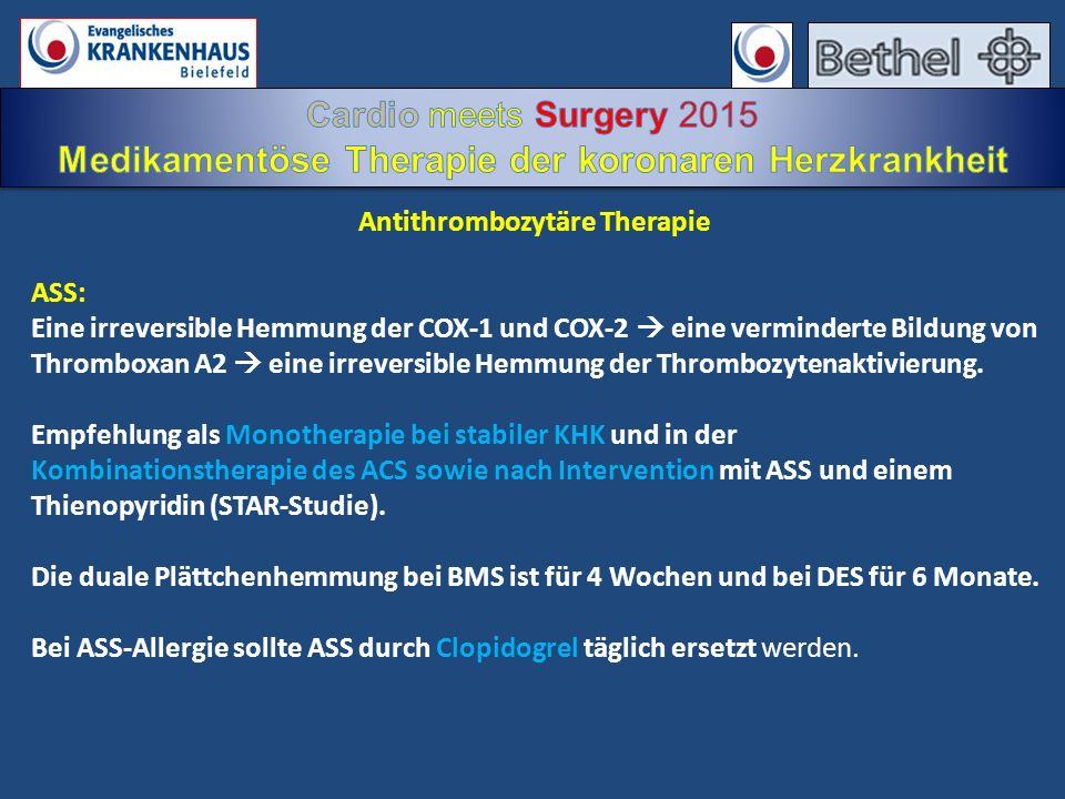 Antithrombozytäre Therapie ASS: Eine irreversible Hemmung der COX-1 und COX-2  eine verminderte Bildung von Thromboxan A2  eine irreversible Hemmung