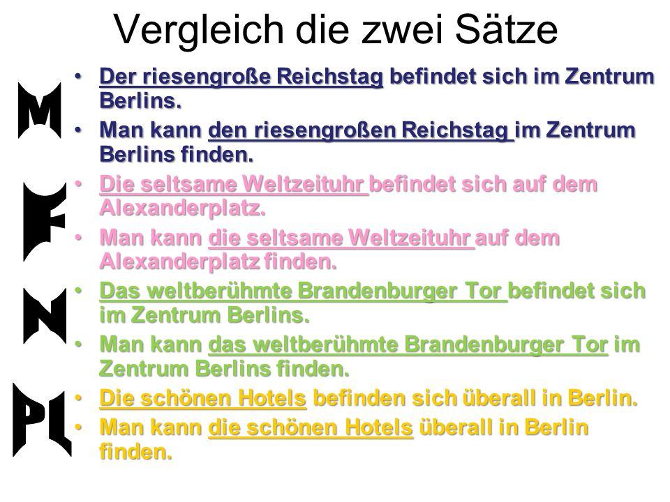 Vergleich die zwei Sätze Der riesengroße Reichstag befindet sich im Zentrum Berlins.Der riesengroße Reichstag befindet sich im Zentrum Berlins.