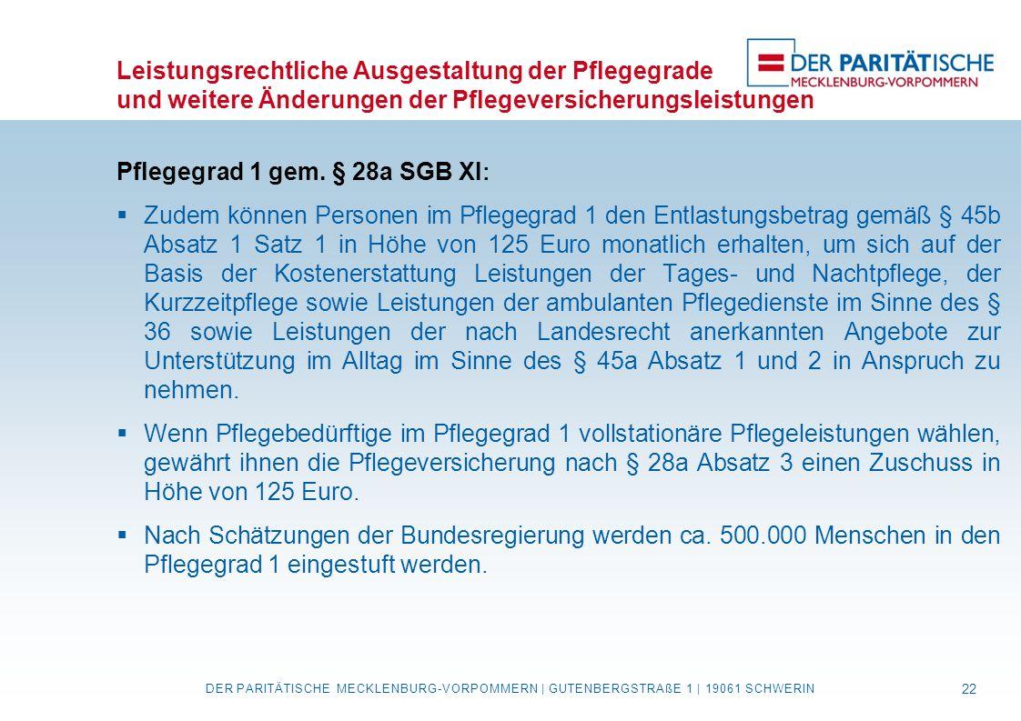 Leistungsrechtliche Ausgestaltung der Pflegegrade und weitere Änderungen der Pflegeversicherungsleistungen Pflegegrad 1 gem. § 28a SGB XI :  Zudem kö