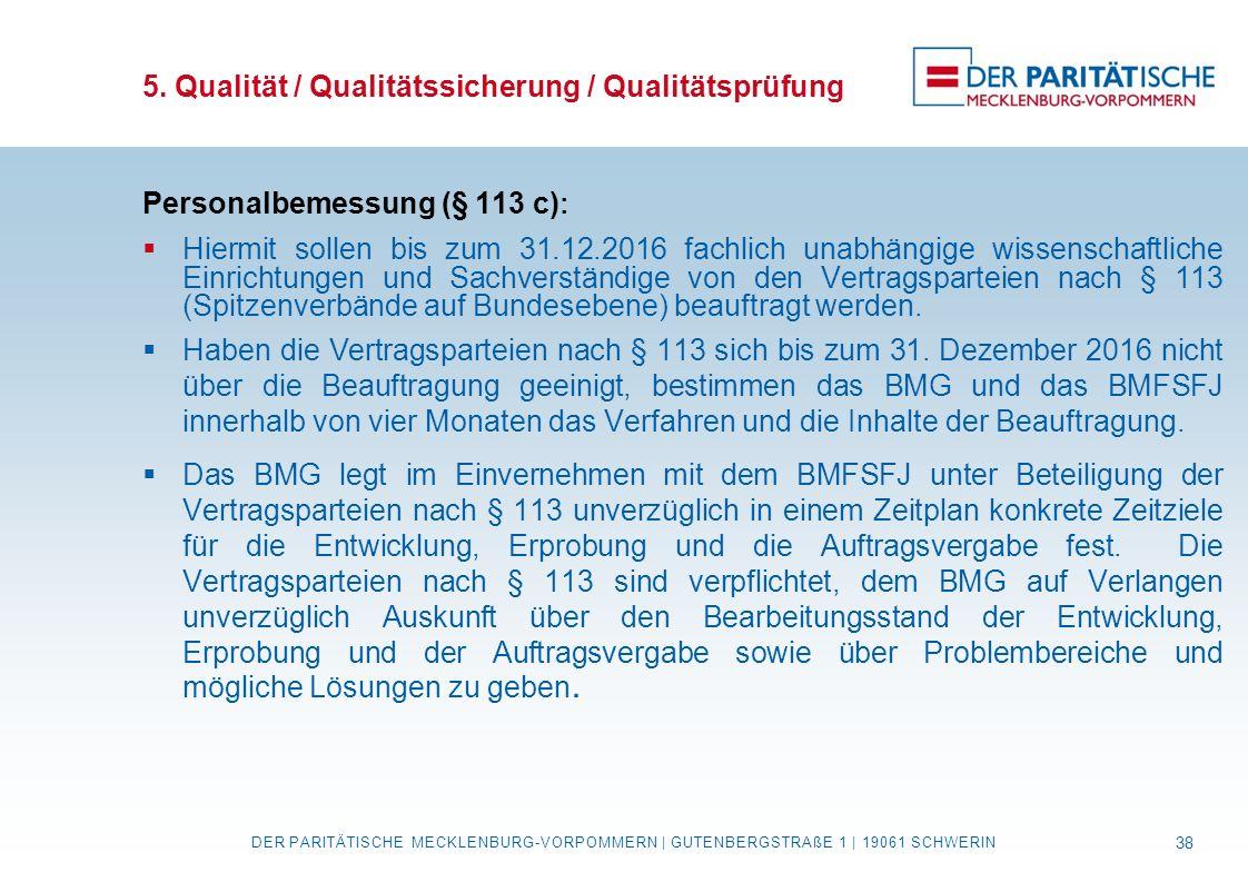 5. Qualität / Qualitätssicherung / Qualitätsprüfung Personalbemessung (§ 113 c) :  Hiermit sollen bis zum 31.12.2016 fachlich unabhängige wissenschaf