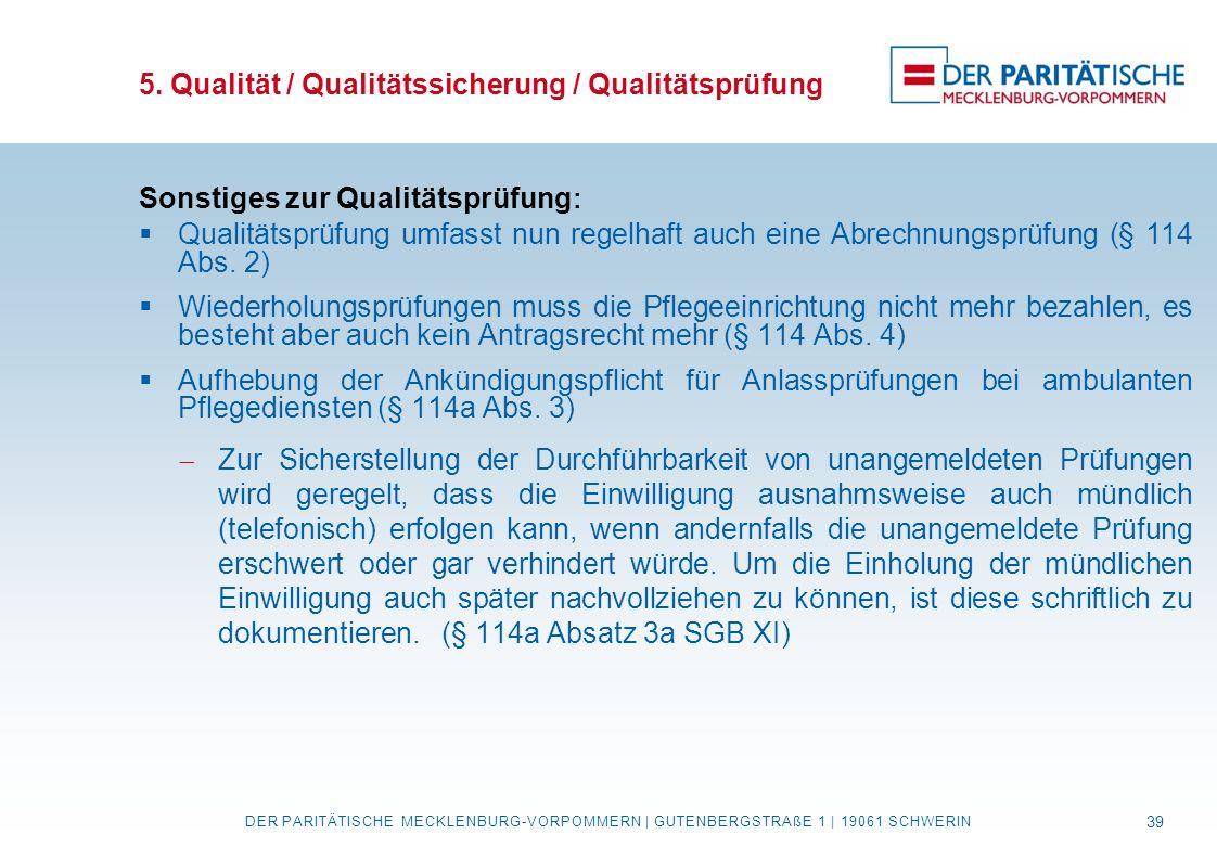 5. Qualität / Qualitätssicherung / Qualitätsprüfung Sonstiges zur Qualitätsprüfung :  Qualitätsprüfung umfasst nun regelhaft auch eine Abrechnungsprü