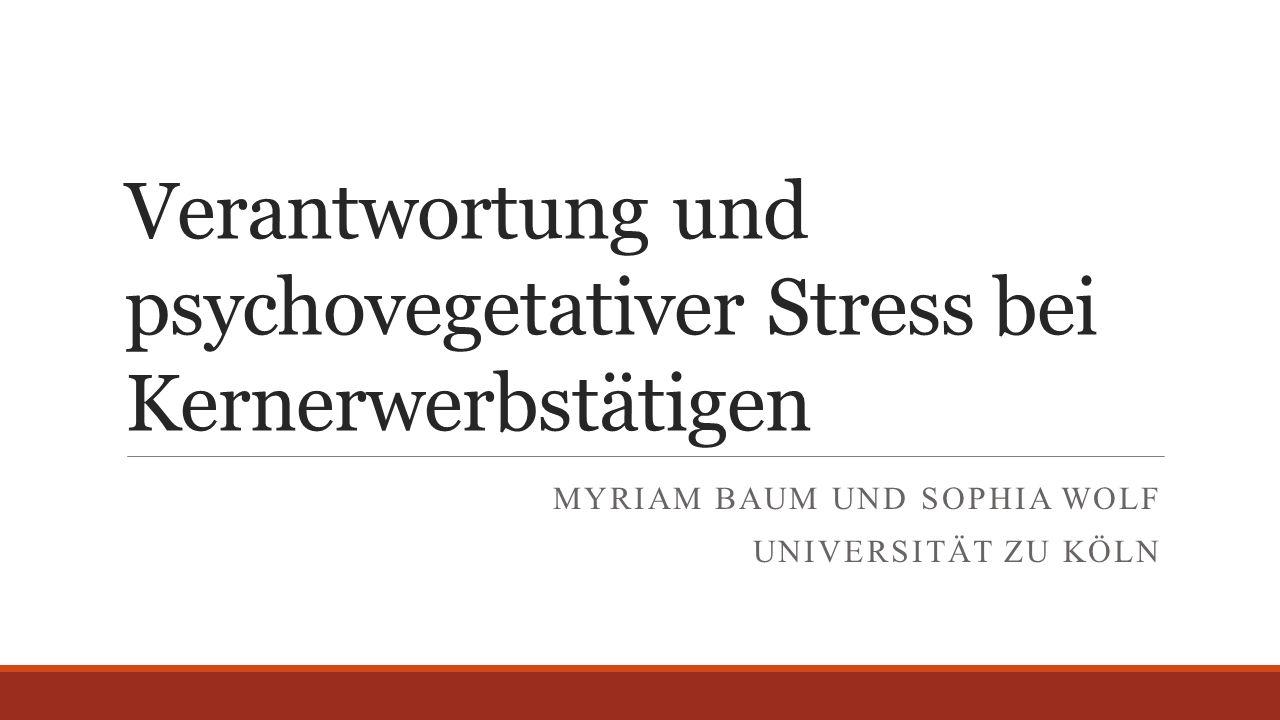 Welchen Einfluss hat arbeitsbedingte Verantwortung auf das psychovegetative Stressempfinden von Kernerwerbstätigen?