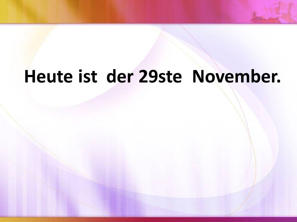 Heute ist der 29ste November.