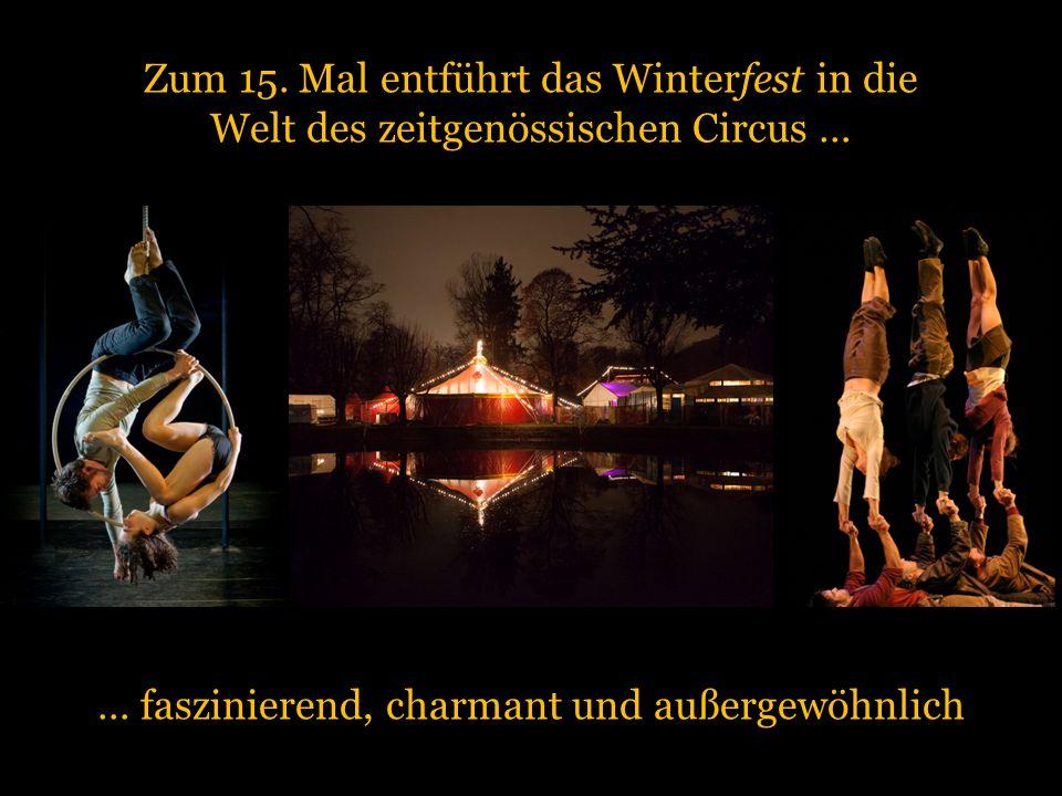 Zum 15. Mal entführt das Winterfest in die Welt des zeitgenössischen Circus … … faszinierend, charmant und außergewöhnlich