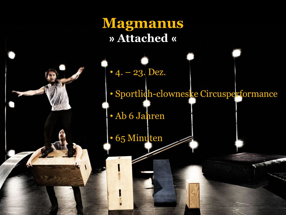 Magmanus » Attached « 4. – 23. Dez. Sportlich-clowneske Circusperformance Ab 6 Jahren 65 Minuten