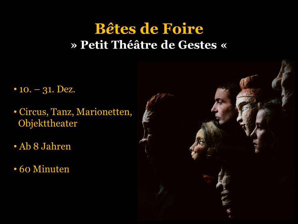Bêtes de Foire » Petit Théâtre de Gestes « 10. – 31. Dez. Circus, Tanz, Marionetten, Objekttheater Ab 8 Jahren 60 Minuten