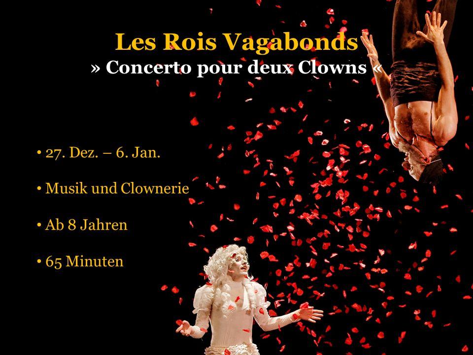 Les Rois Vagabonds » Concerto pour deux Clowns « 27. Dez. – 6. Jan. Musik und Clownerie Ab 8 Jahren 65 Minuten