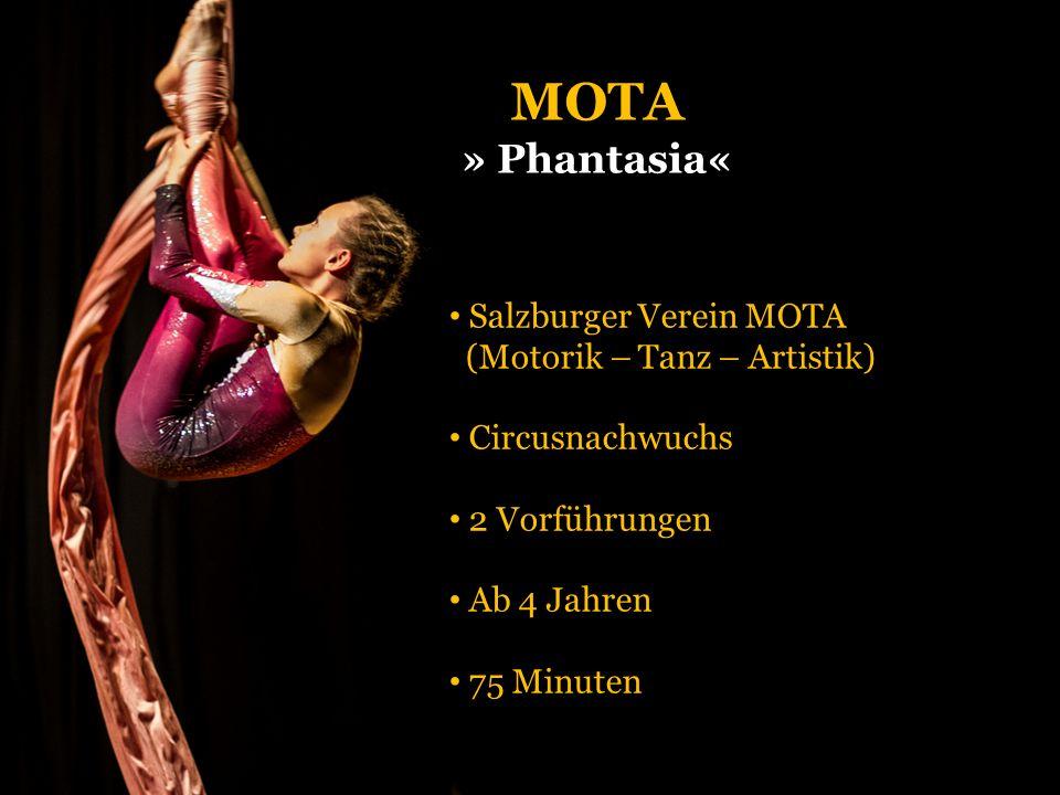 MOTA » Phantasia« Salzburger Verein MOTA (Motorik – Tanz – Artistik) Circusnachwuchs 2 Vorführungen Ab 4 Jahren 75 Minuten