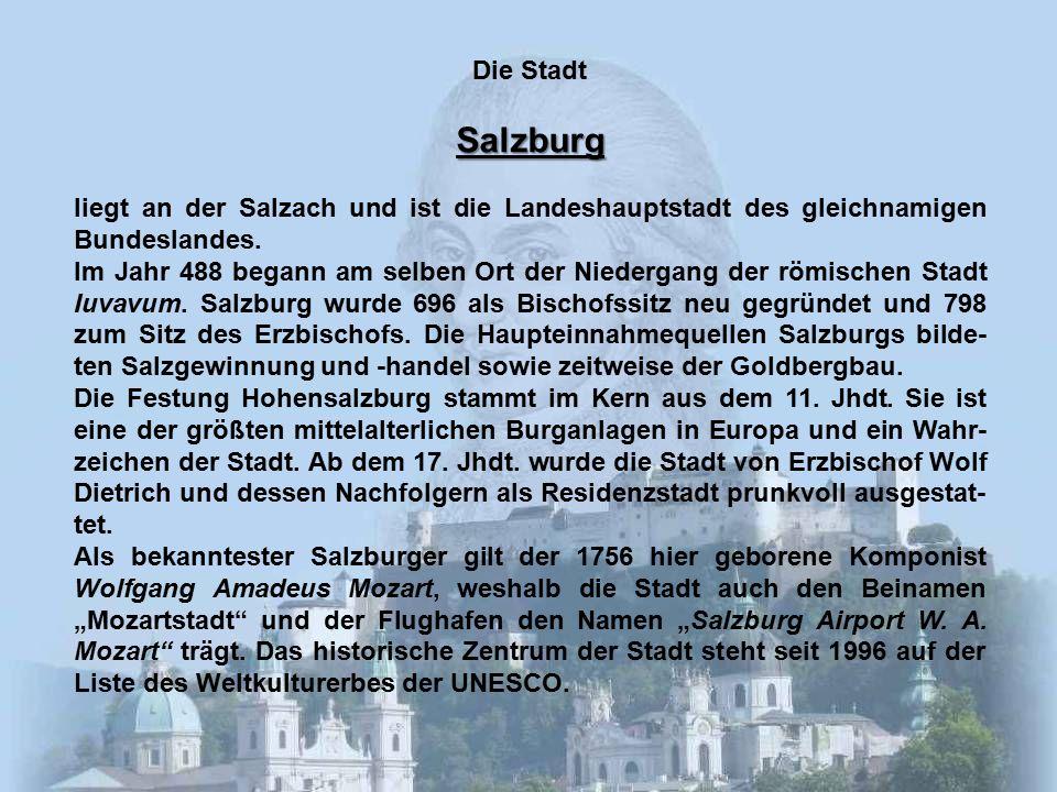 Die StadtSalzburg liegt an der Salzach und ist die Landeshauptstadt des gleichnamigen Bundeslandes.