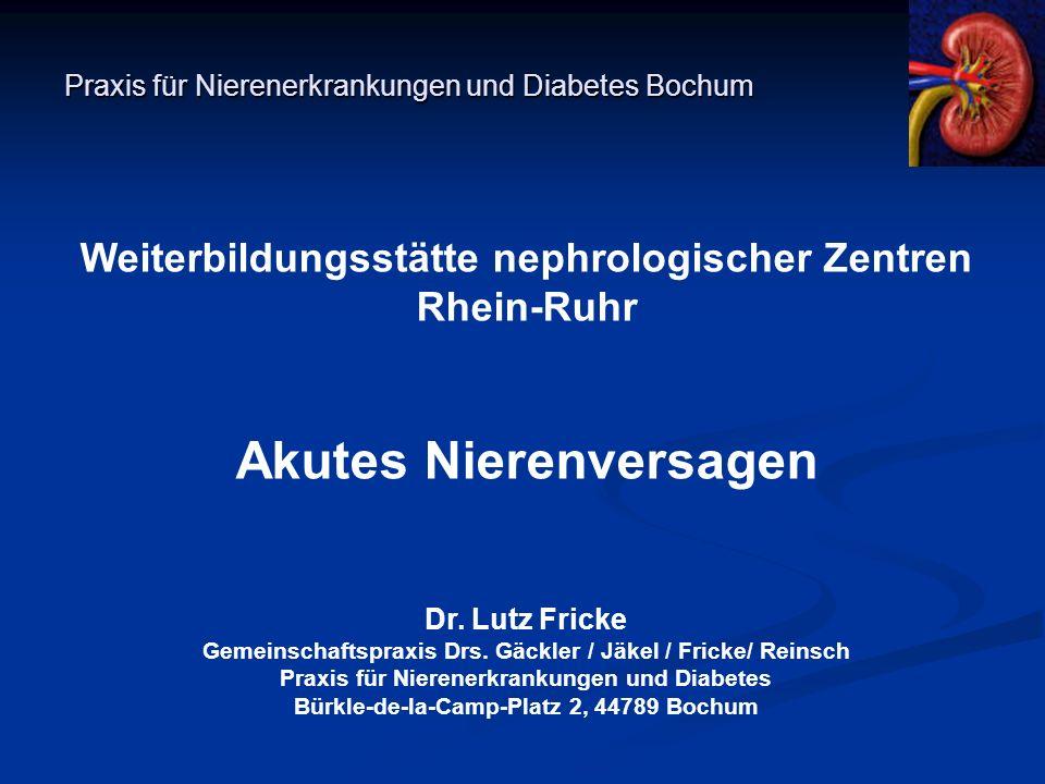 Praxis für Nierenerkrankungen und Diabetes Bochum Weiterbildungsstätte nephrologischer Zentren Rhein-Ruhr Akutes Nierenversagen Dr. Lutz Fricke Gemein