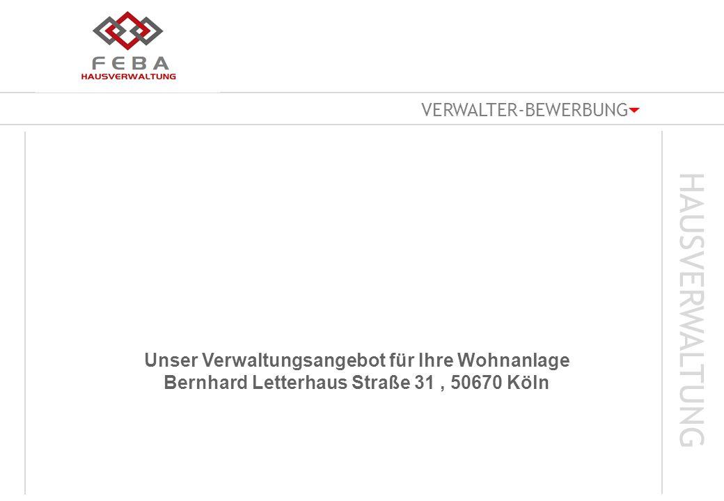 VERWALTER-BEWERBUNG HAUSVERWALTUNG Unser Verwaltungsangebot für Ihre Wohnanlage Bernhard Letterhaus Straße 31, 50670 Köln
