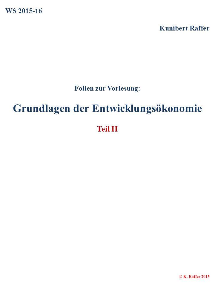 WS 2015-16 Kunibert Raffer Folien zur Vorlesung: Grundlagen der Entwicklungsökonomie Teil II © K.