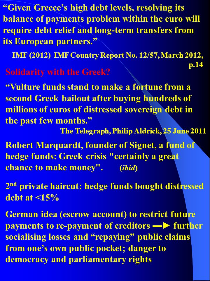 """Given Greece's high debt levels, resolving its balance of payments problem within the euro will require debt relief and long-term transfers from its"