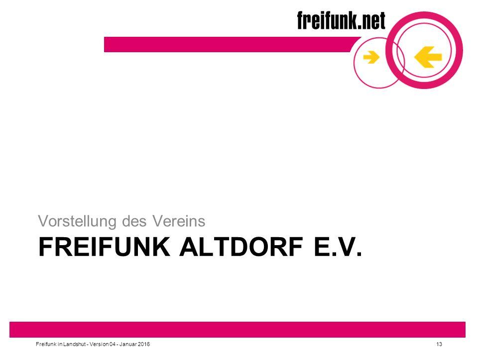 FREIFUNK ALTDORF E.V. Vorstellung des Vereins Freifunk in Landshut - Version 04 - Januar 201613