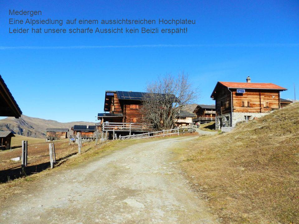 Medergen Eine Alpsiedlung auf einem aussichtsreichen Hochplateu Leider hat unsere scharfe Aussicht kein Beizli erspäht!
